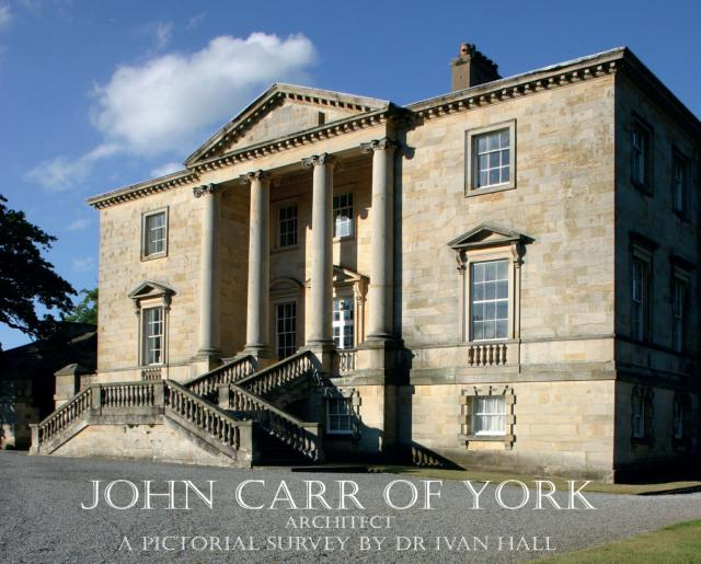 John Carr of York - A Pictorial Survey